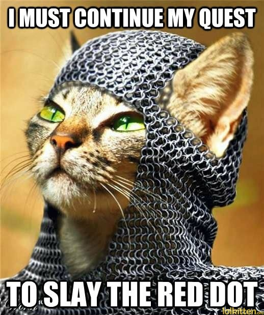 I must continue my quest to slay the red dot