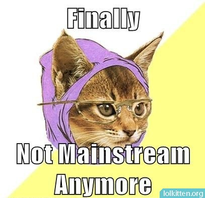 Finally Not Mainstream Anymore